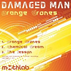 OUT NOW•Damaged Man•Orange Drones Ep•April 04•2012