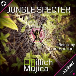 OUT NOW•illich Mujica•Jungle Specter (incl. Luis Padron Remix)•November 13•2013